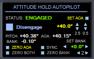 ATTITUDE HOLD Autopilot Engaged in AOA Mode With bank set to 0 degrees you can hold a maximum pitch of +/- 87.5 degrees; with bank set to non-zero, you can hold a maximum pitch of +/- 60 degrees.