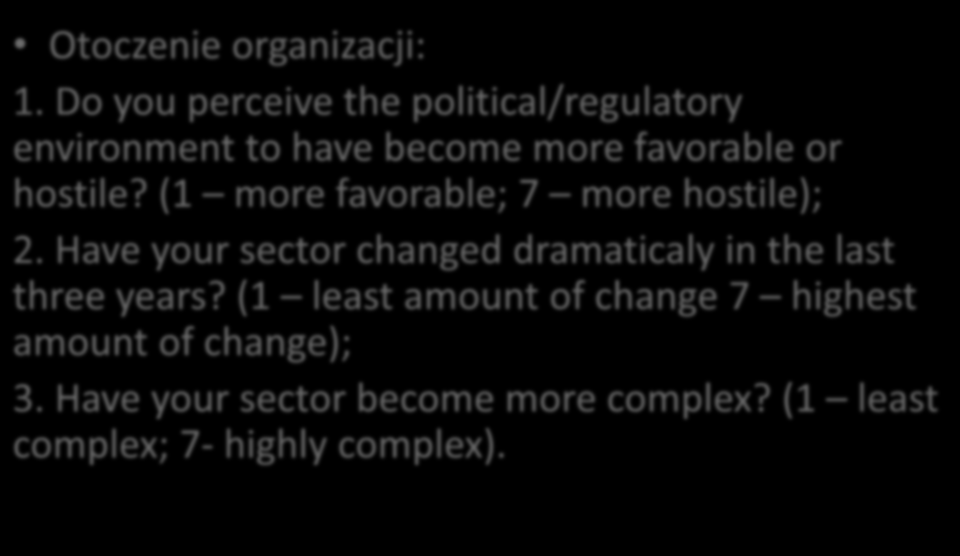 Próba operacjonalizacji (9) - Uwarunkowania Otoczenie organizacji: 1. Do you perceive the political/regulatory environment to have become more favorable or hostile?