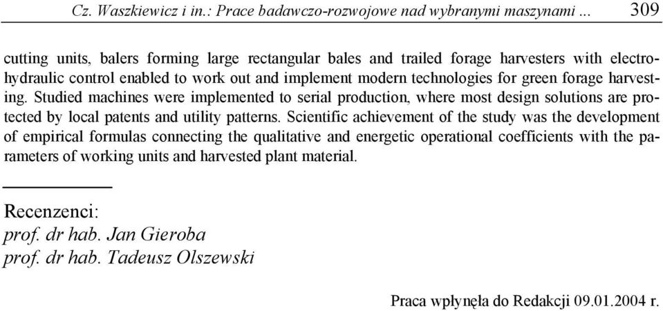 green forage harvesting. Studied machines were implemented to serial production, where most design solutions are protected by local patents and utility patterns.