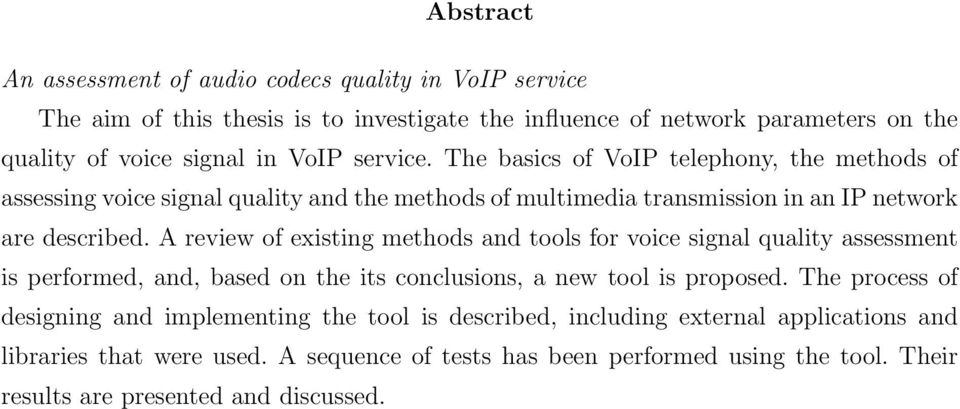 A review of existing methods and tools for voice signal quality assessment is performed, and, based on the its conclusions, a new tool is proposed.