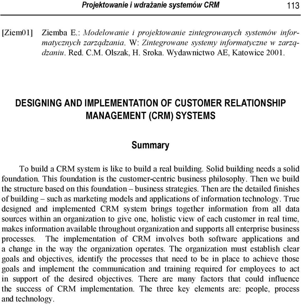 DESIGNING AND IMPLEMENTATION OF CUSTOMER RELATIONSHIP MANAGEMENT (CRM) SYSTEMS Summary To build a CRM system is like to build a real building. Solid building needs a solid foundation.