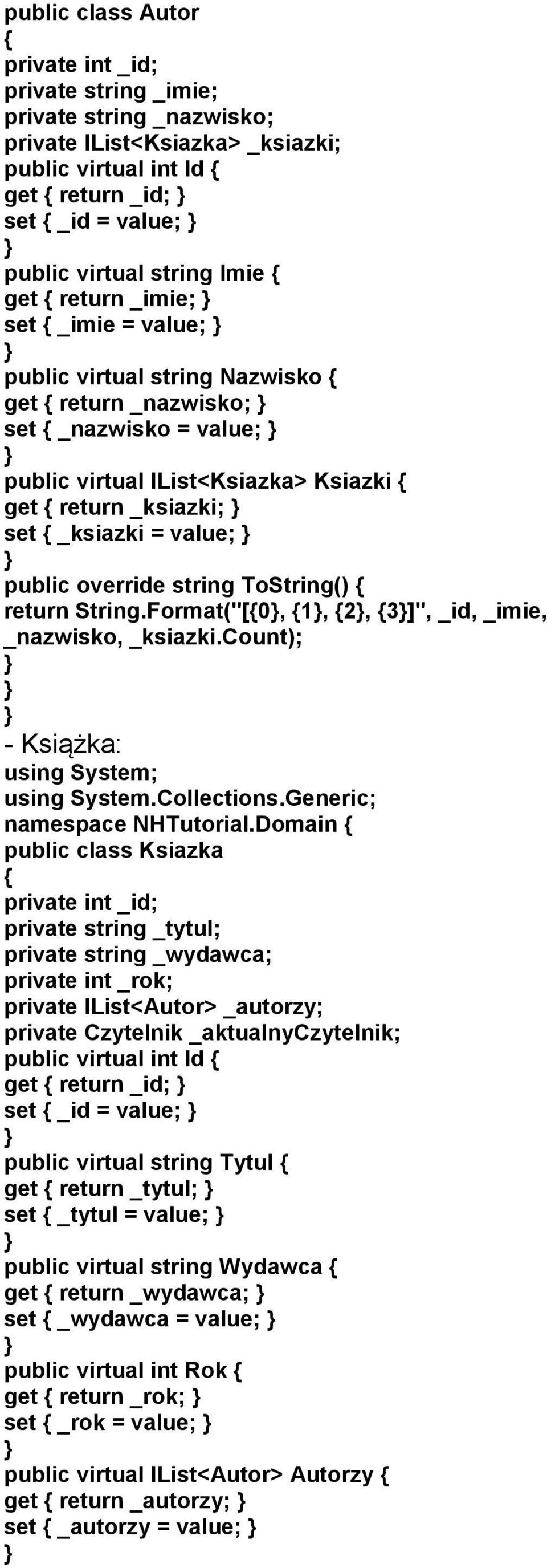 "public override string ToString() return String.Format(""[0, 1, 2, 3]"", _id, _imie, _nazwisko, _ksiazki.count); - Książka: using System; using System.Collections.Generic; namespace NHTutorial."
