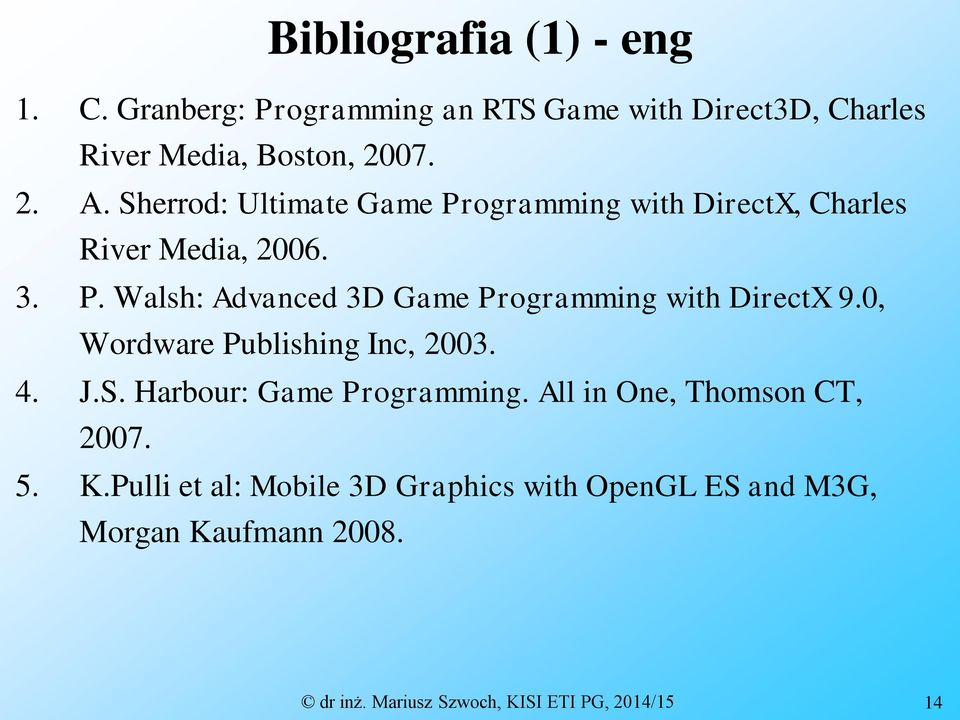 0, Wordware Publishing Inc, 2003. 4. J.S. Harbour: Game Programming. All in One, Thomson CT, 2007. 5. K.