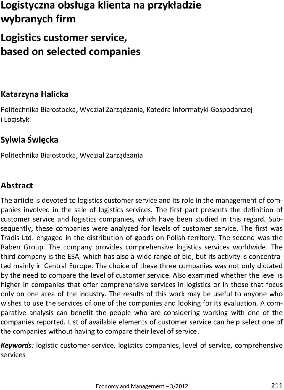 involved in the sale of logistics services. The first part presents the definition of customer service and logistics companies, which have been studied in this regard.