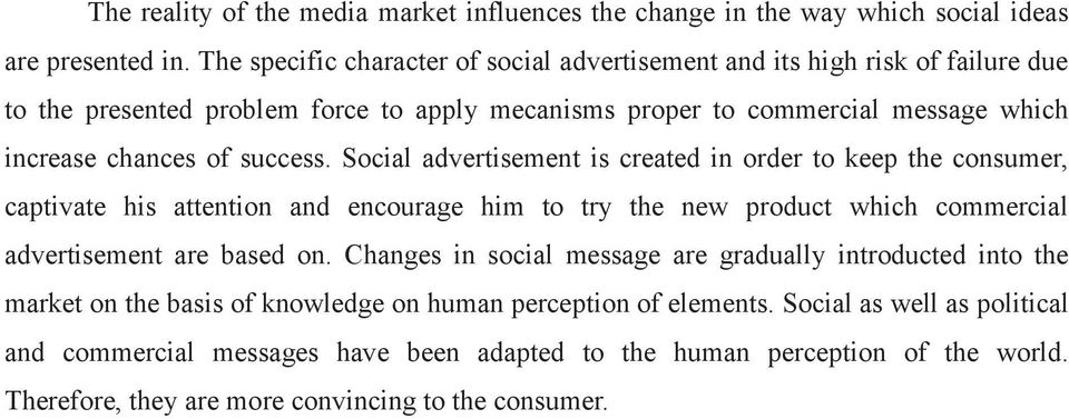 success. Social advertisement is created in order to keep the consumer, captivate his attention and encourage him to try the new product which commercial advertisement are based on.