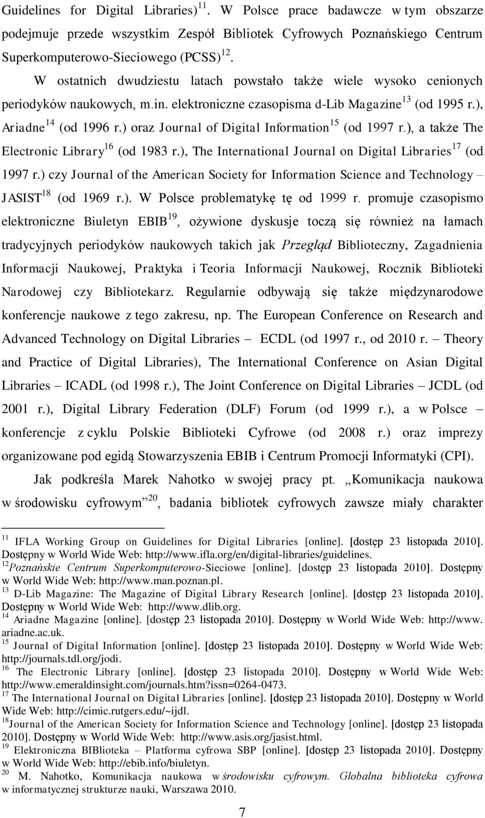 ) oraz Journal of Digital Information 15 (od 1997 r.), a także The Electronic Library 16 (od 1983 r.), The International Journal on Digital Libraries 17 (od 1997 r.