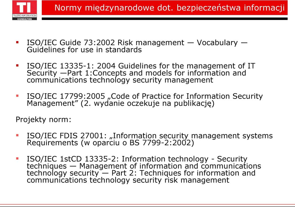 1:Concepts and models for information and communications technology security management ISO/IEC 17799:2005 Code of Practice for Information Security Management (2.