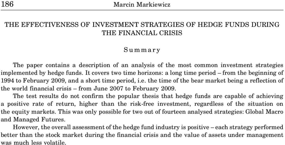 The test results do not confirm the popular thesis that hedge funds are capable of achieving a positive rate of return, higher than the risk-free investment, regardless of the situation on the equity