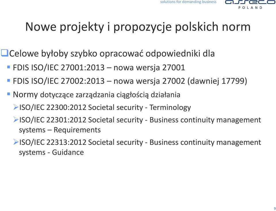 działania ISO/IEC 22300:2012 Societal security - Terminology ISO/IEC 22301:2012 Societal security - Business