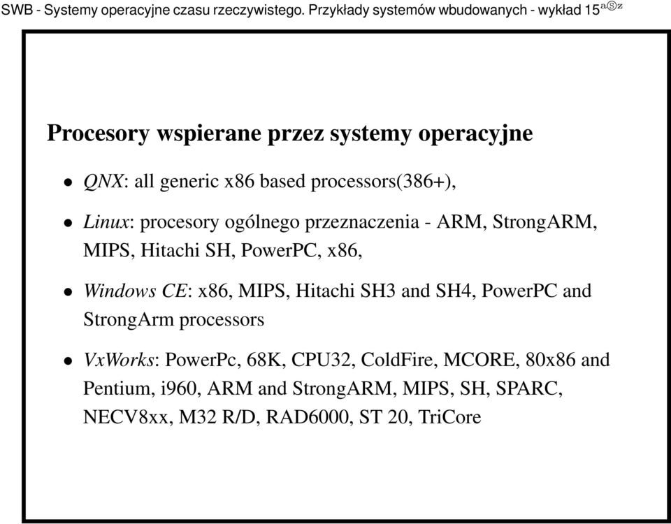 MIPS, Hitachi SH3 and SH4, PowerPC and StrongArm processors VxWorks: PowerPc, 68K, CPU32, ColdFire,