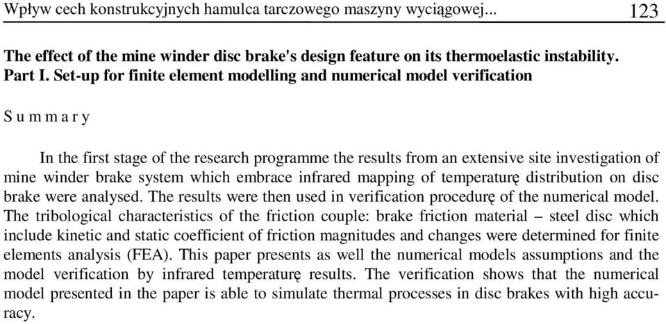 which embrace infrared mapping of temperaturę distribution on disc brake were analysed. The results were then used in verification procedurę of the numerical model.