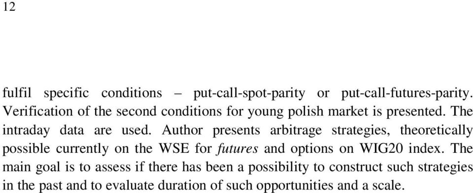 Author presents arbitrage strategies, theoretically possible currently on the WSE for futures and options on WIG20