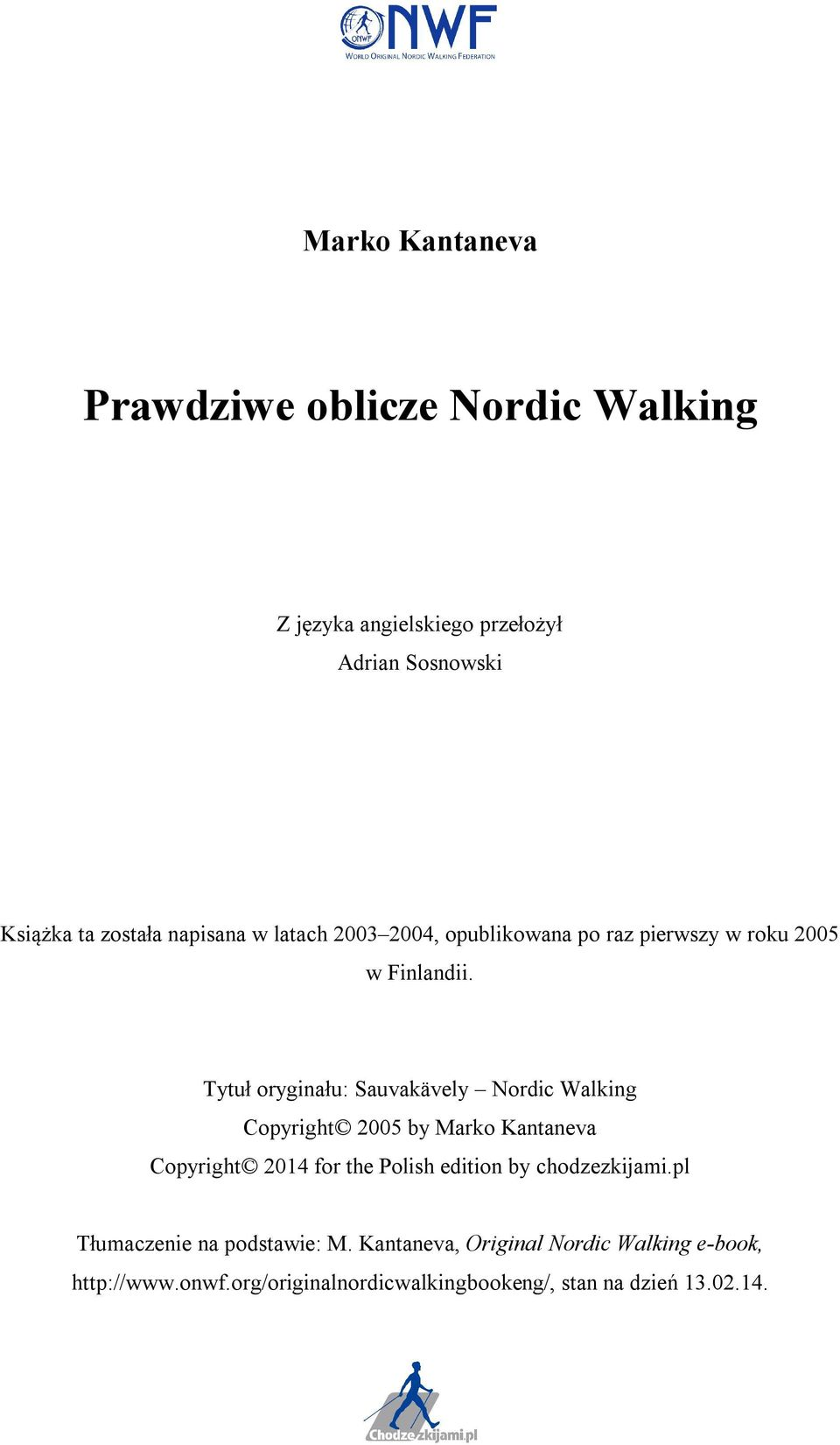 Tytuł oryginału: Sauvakävely Nordic Walking Copyright 2005 by Marko Kantaneva Copyright 2014 for the Polish edition by