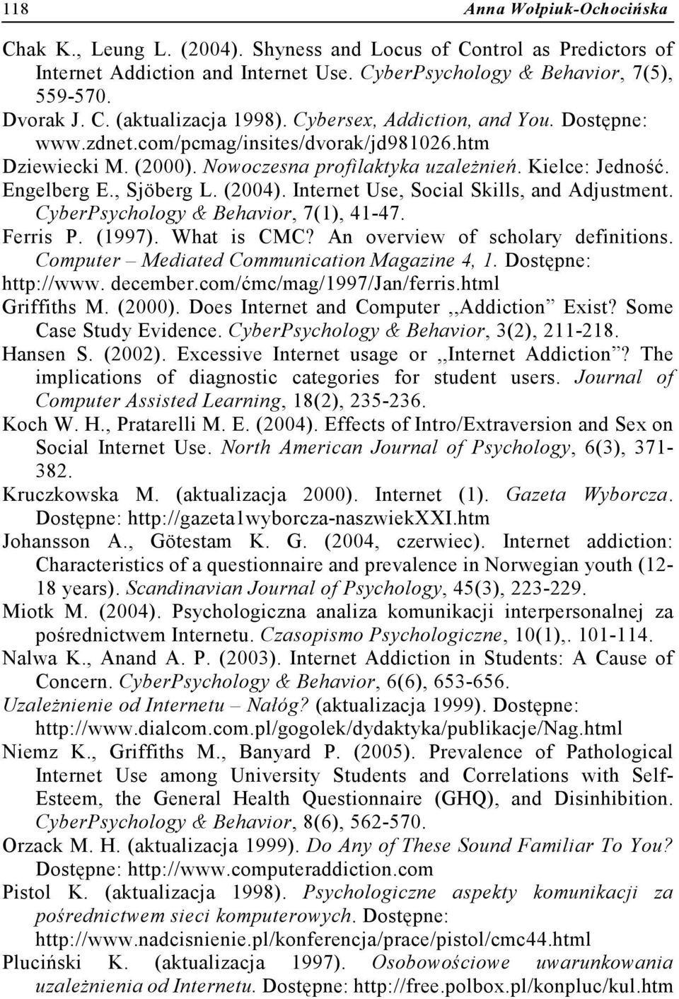 Internet Use, Social Skills, and Adjustment. CyberPsychology & Behavior, 7(1), 41-47. Ferris P. (1997). What is CMC? An overview of scholary definitions. Computer Mediated Communication Magazine 4, 1.