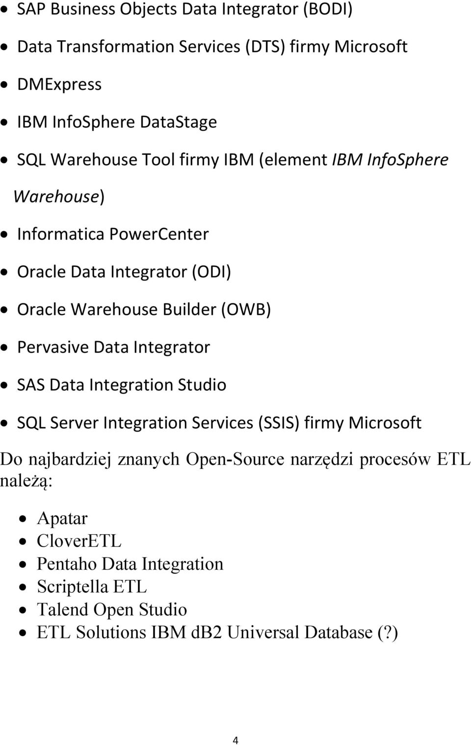 Data Integrator SAS Data Integration Studio SQL Server Integration Services (SSIS) firmy Microsoft Do najbardziej znanych Open-Source narzędzi
