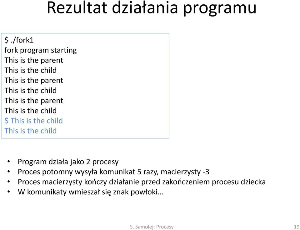 This is the parent This is the child $ This is the child This is the child Program działa jako 2 procesy