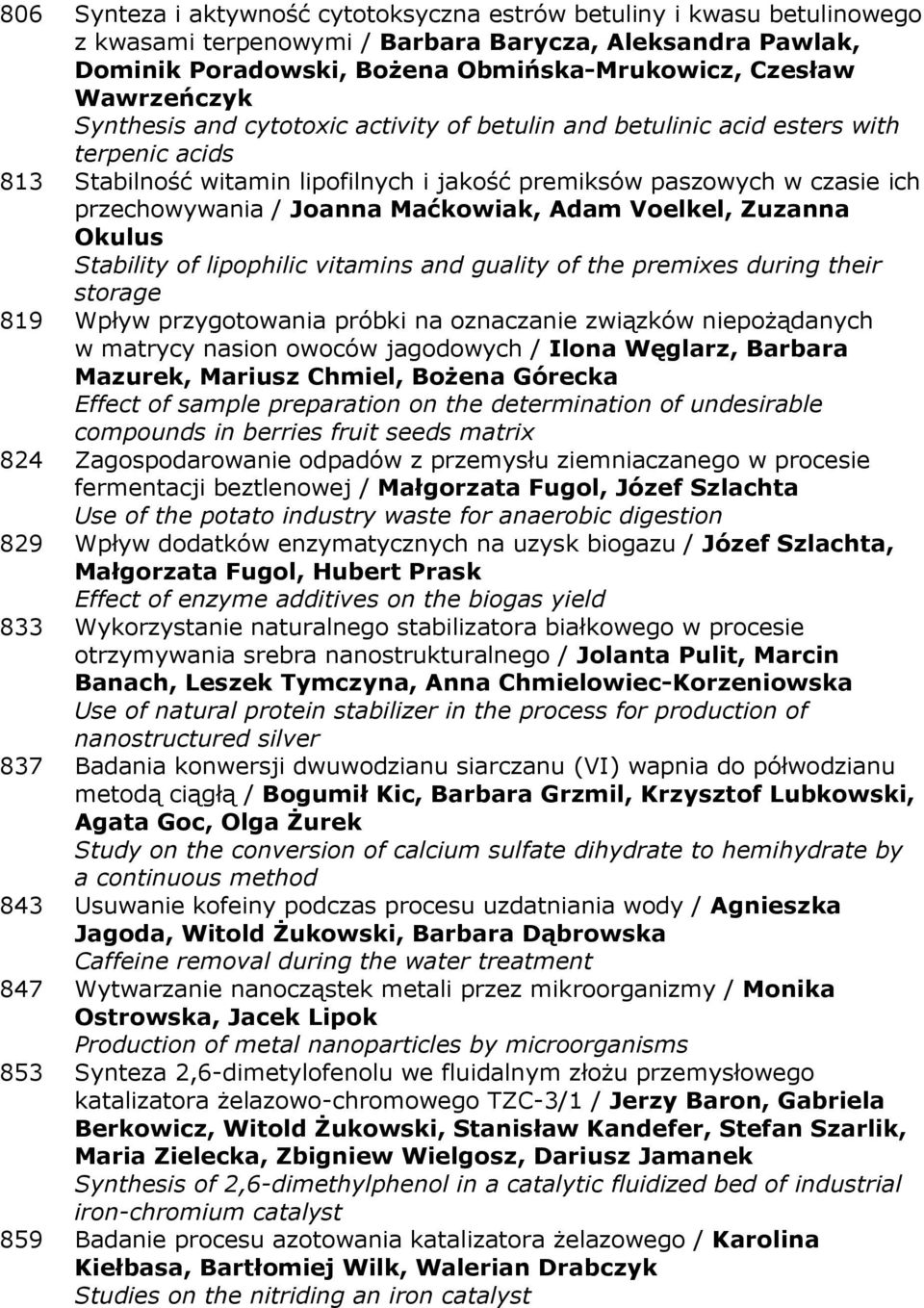 Joanna Maćkowiak, Adam Voelkel, Zuzanna Okulus Stability of lipophilic vitamins and guality of the premixes during their storage 819 Wpływ przygotowania próbki na oznaczanie związków niepożądanych w