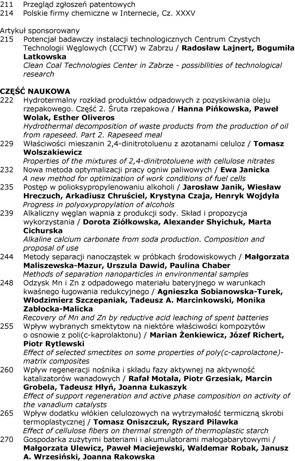 Center in Zabrze - possibllities of technological research CZĘŚĆ NAUKOWA 222 Hydrotermalny rozkład produktów odpadowych z pozyskiwania oleju rzepakowego. Część 2.
