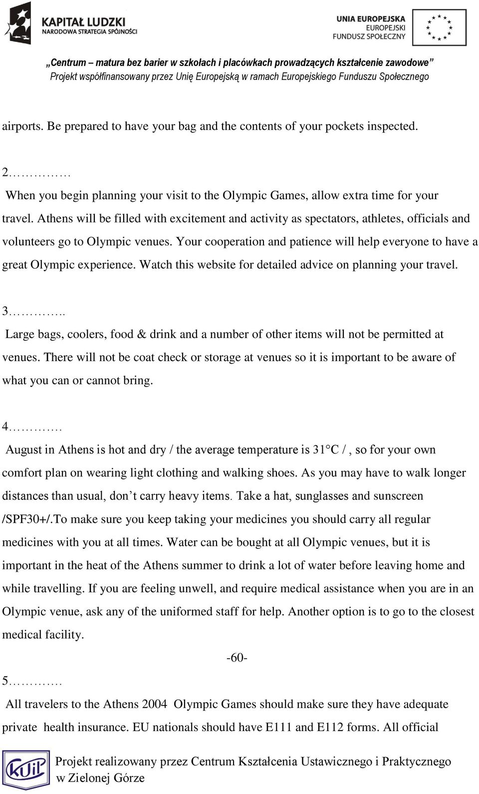 Your cooperation and patience will help everyone to have a great Olympic experience. Watch this website for detailed advice on planning your travel. 3.