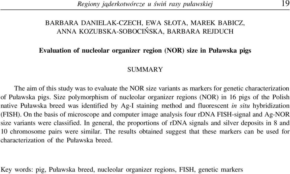 Size polymorphism of nucleolar organizer regions (NOR) in 16 pigs of the Polish native Puławska breed was identified by Ag-I staining method and fluorescent in situ hybridization (FISH).