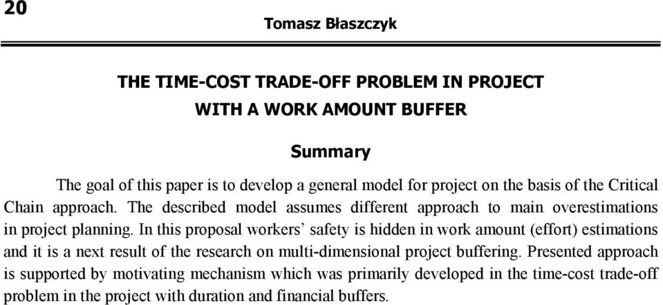 In this proposal workers safety is hidden in work amount (effort) estimations and it is a next result of the research on multi-dimensional project buffering.