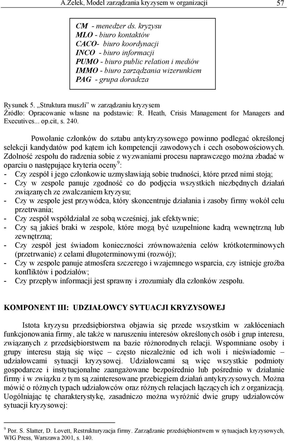 Struktura muszli w zarządzaniu kryzysem Źródło: Opracowanie własne na podstawie: R. Heath, Crisis Management for Managers and Executives... op.cit, s. 240.