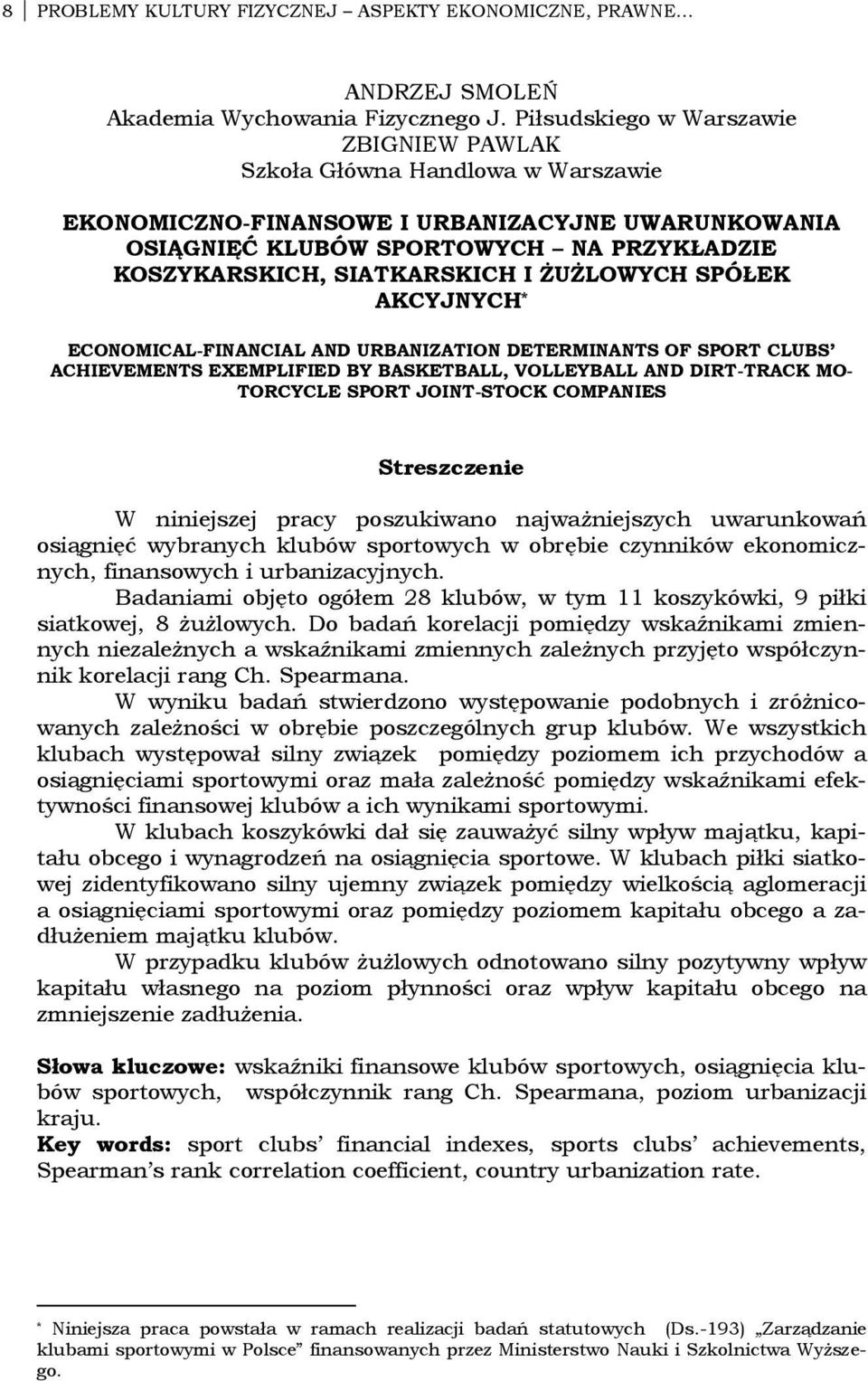 ŻUŻLOWYCH SPÓŁEK AKCYJNYCH * ECONOMICALFINANCIAL AND URBANIZATION DETERMINANTS OF SPORT CLUBS ACHIEVEMENTS EXEMPLIFIED BY BASKETBALL, VOLLEYBALL AND DIRTTRACK MO TORCYCLE SPORT JOINTSTOCK COMPANIES