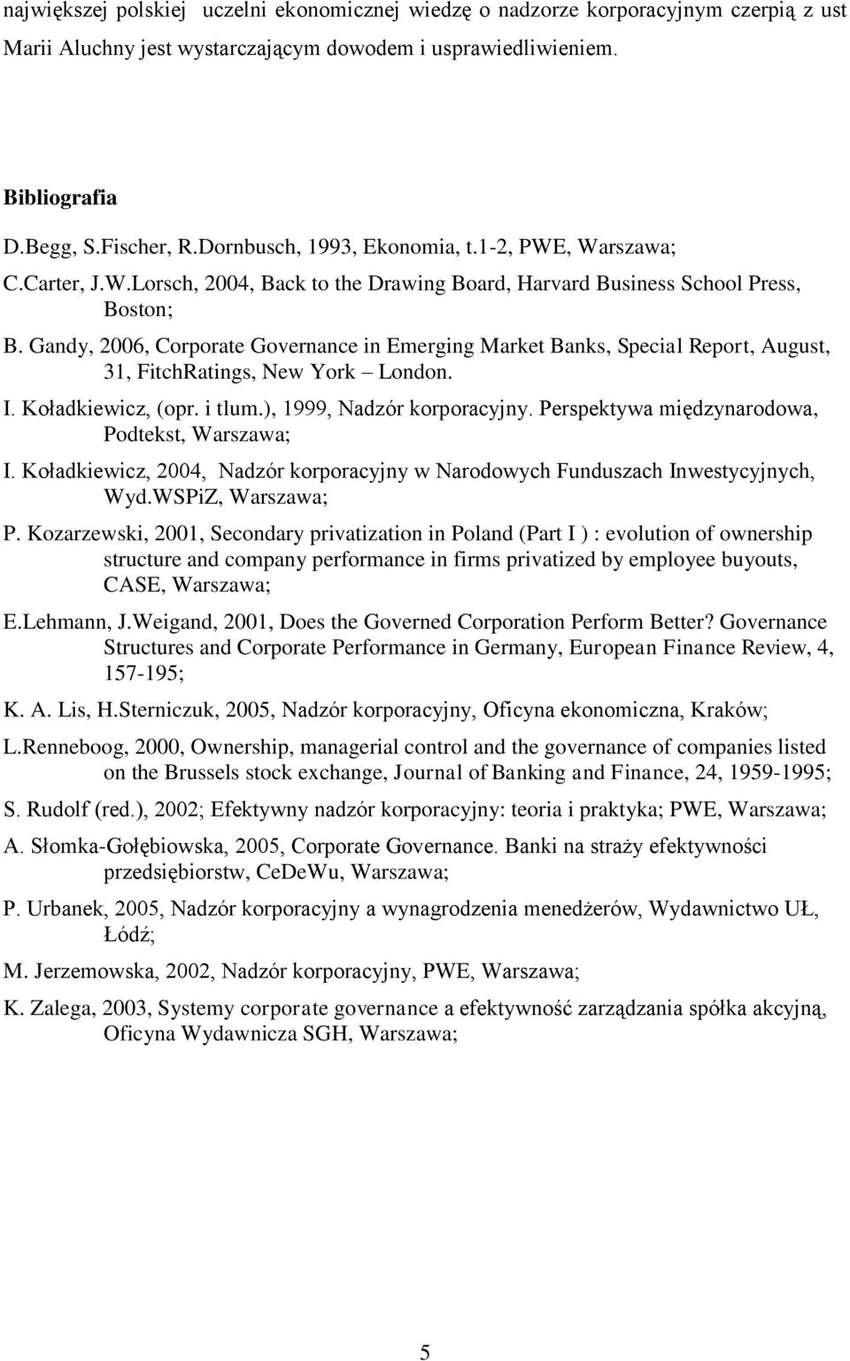 Gandy, 2006, Corporate Governance in Emerging Market Banks, Special Report, August, 31, FitchRatings, New York London. I. Koładkiewicz, (opr. i tlum.), 1999, Nadzór korporacyjny.