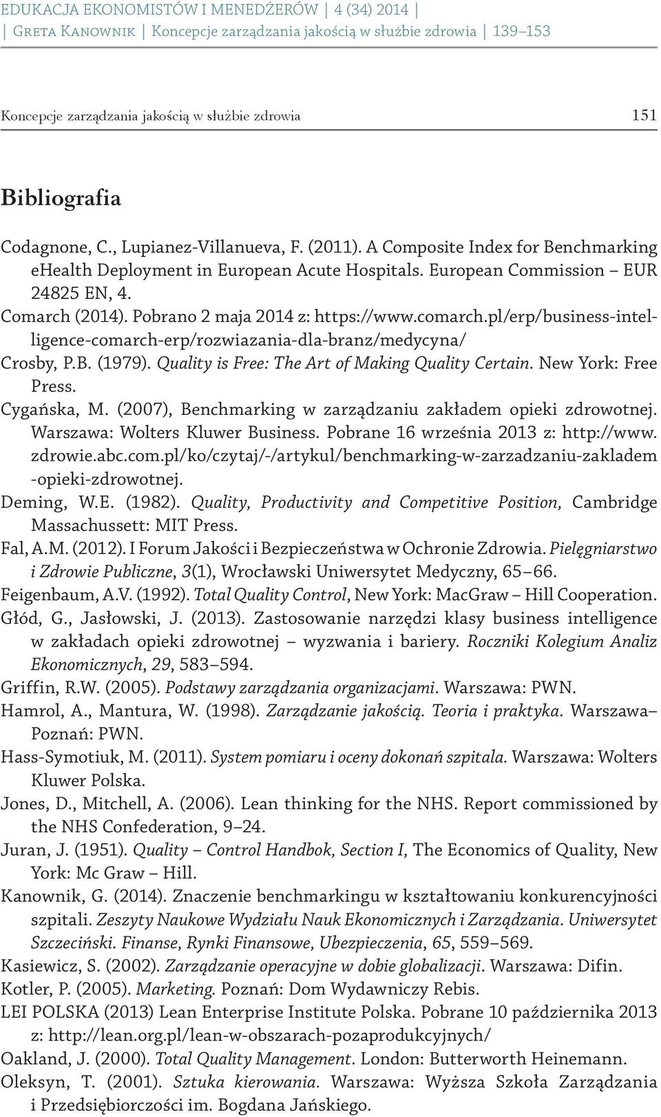 Quality is Free: The Art of Making Quality Certain. New York: Free Press. Cygańska, M. (2007), Benchmarking w zarządzaniu zakładem opieki zdrowotnej. Warszawa: Wolters Kluwer Business.
