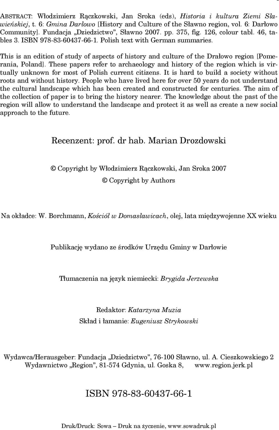 This is an edition of study of aspects of history and culture of the Drałowo region [Pomerania, Poland].