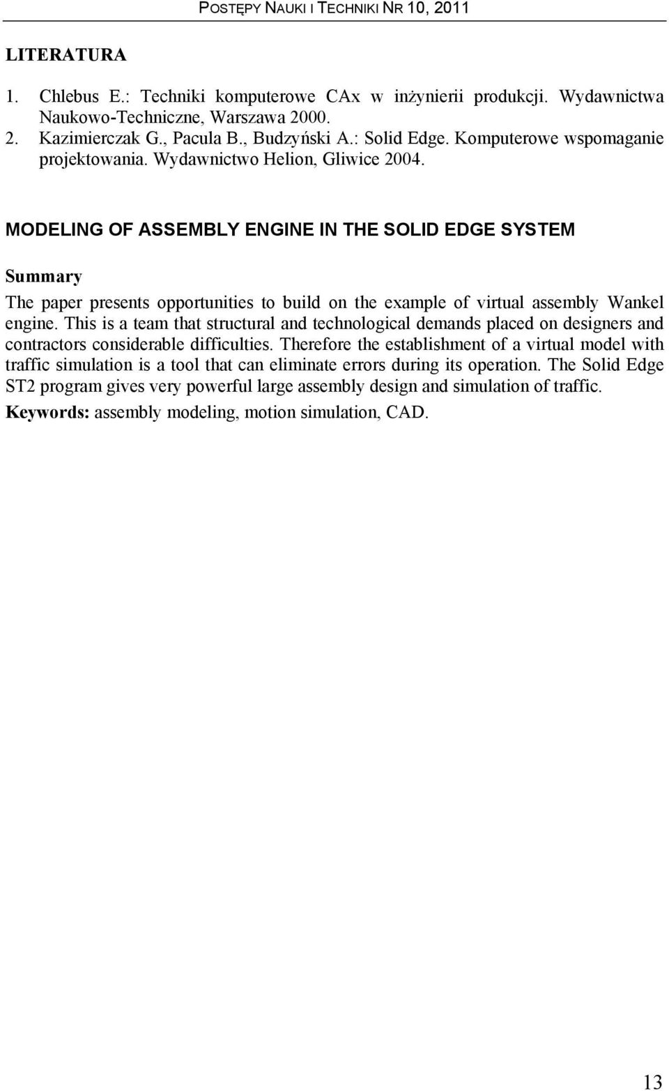 MODELING OF ASSEMBLY ENGINE IN THE SOLID EDGE SYSTEM Summary The paper presents opportunities to build on the example of virtual assembly Wankel engine.