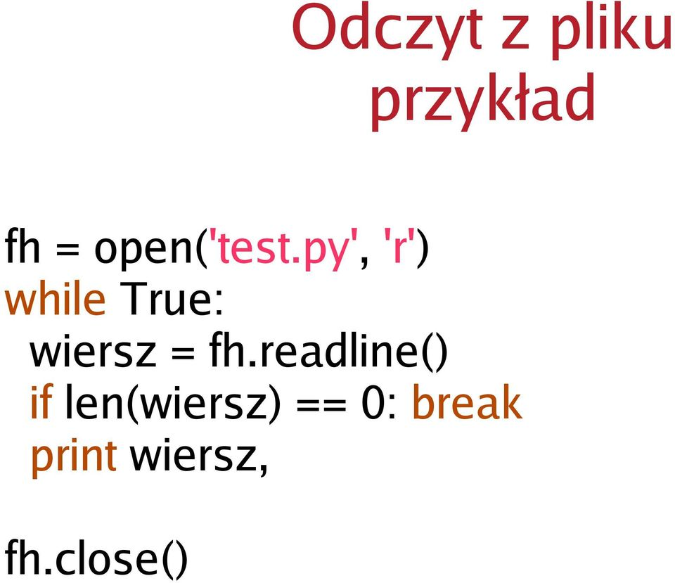py', 'r') while True: wiersz = fh.