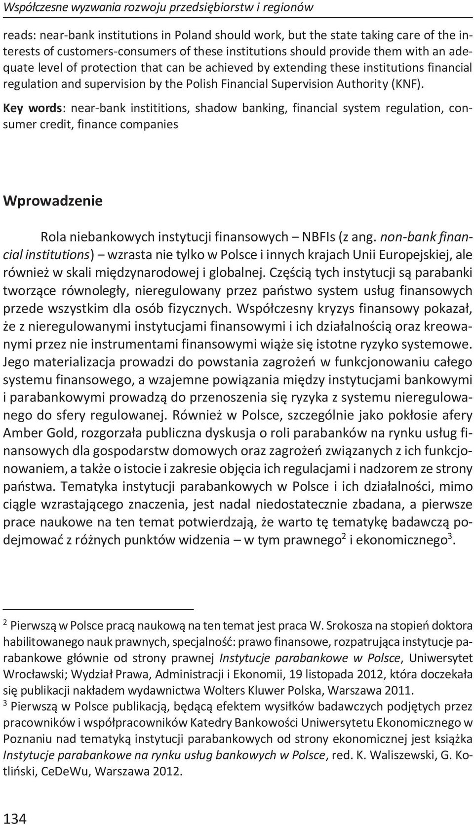 Key words: near-bank instititions, shadow banking, financial system regulation, consumer credit, finance companies Wprowadzenie Rola niebankowych instytucji finansowych NBFIs (z ang.