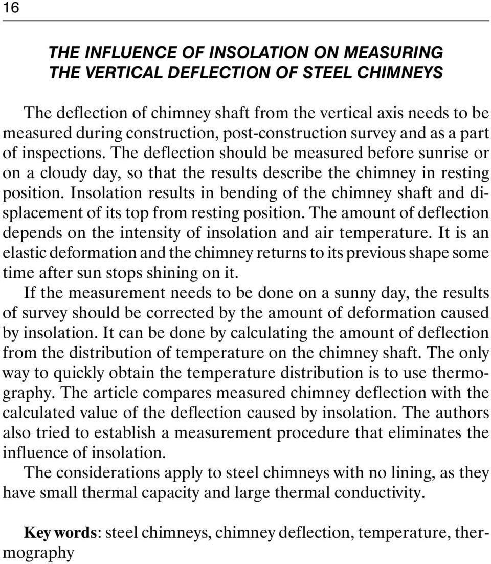 Insolation results in bending of the chimney shaft and displacement of its top from resting position. The amount of deflection depends on the intensity of insolation and air temperature.