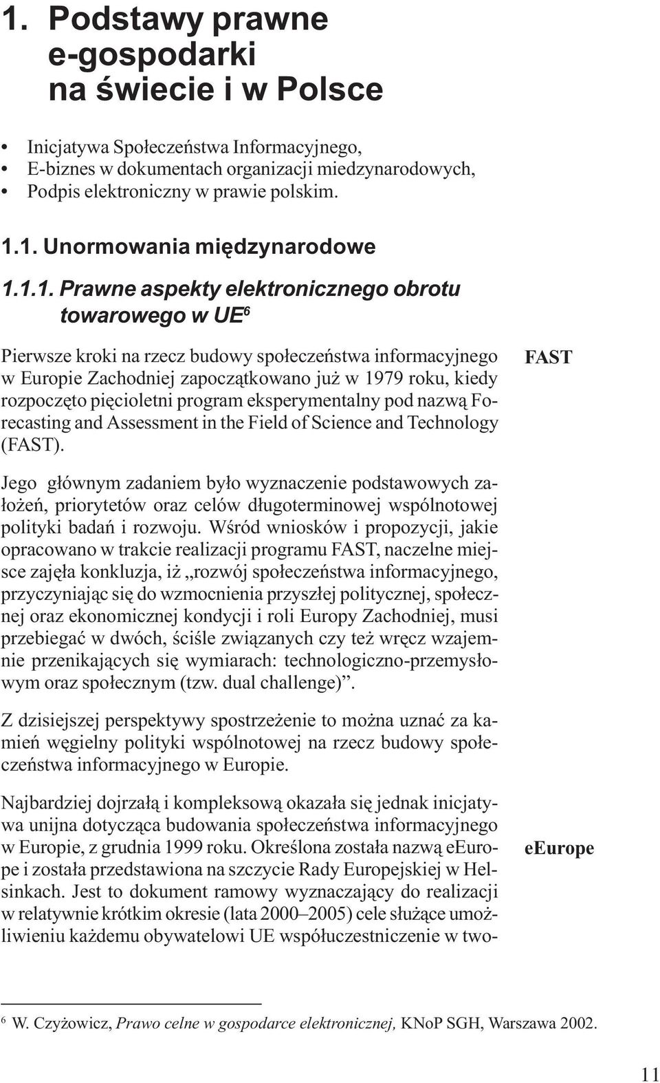 piêcioletni program eksperymentalny pod nazw¹ Forecasting and Assessment in the Field of Science and Technology (FAST).