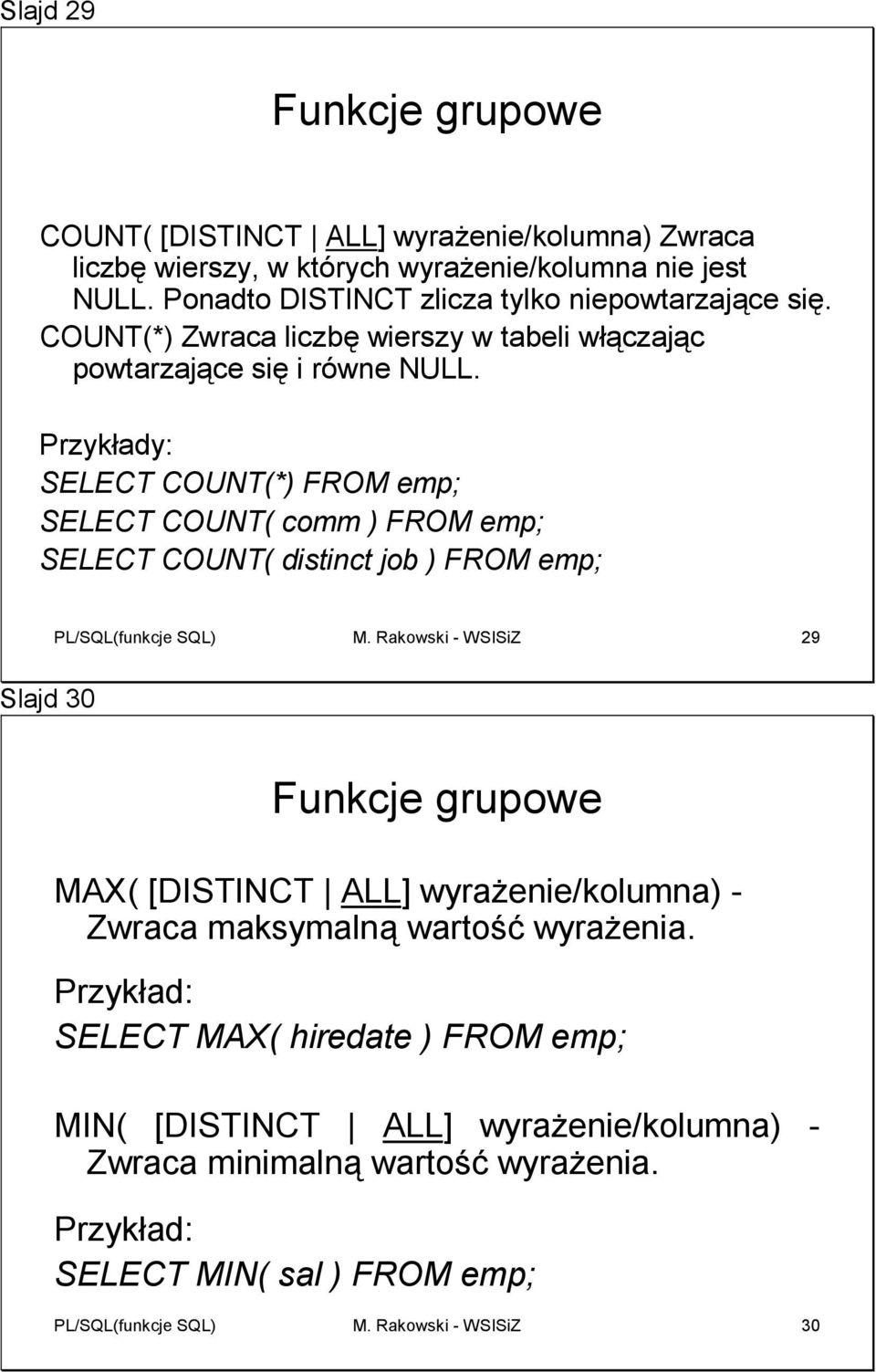 Przykłady: SELECT COUNT(*) FROM emp; SELECT COUNT( comm ) FROM emp; SELECT COUNT( distinct job ) FROM emp; PL/SQL(funkcje SQL) M.