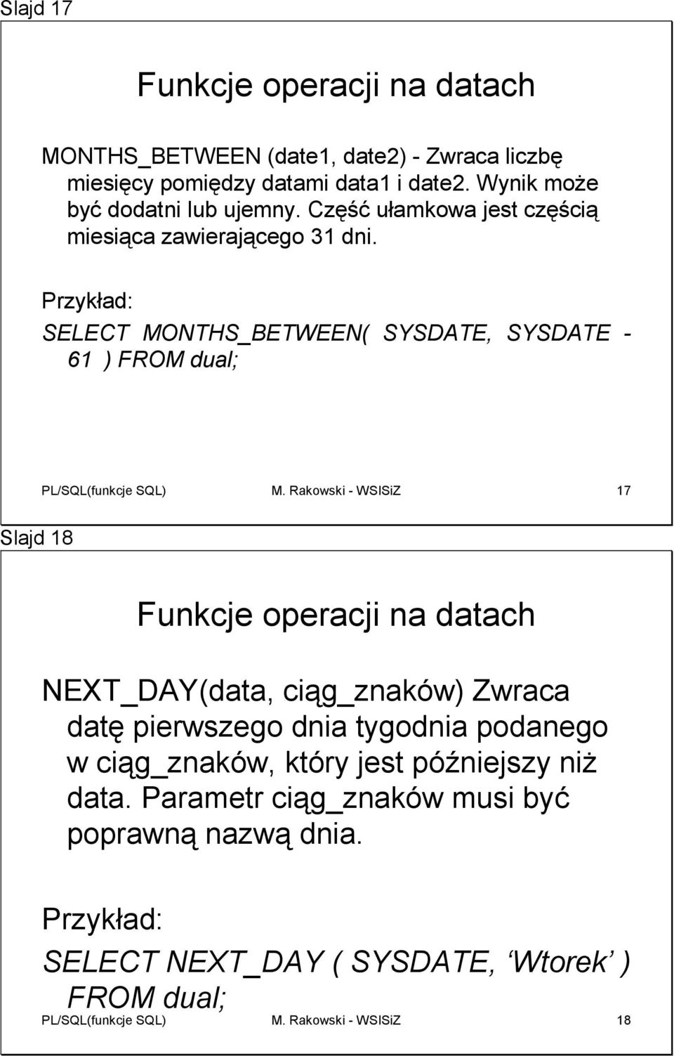 SELECT MONTHS_BETWEEN( SYSDATE, SYSDATE - 61 ) FROM dual; PL/SQL(funkcje SQL) M.