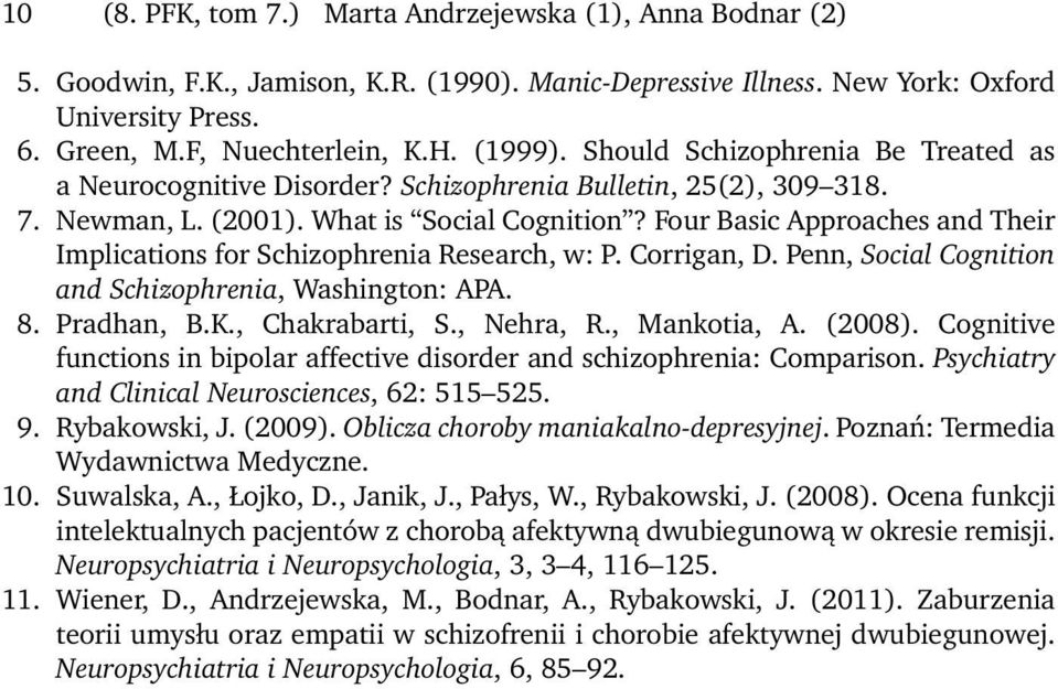 Four Basic Approaches and Their Implications for Schizophrenia Research, w: P. Corrigan, D. Penn, Social Cognition and Schizophrenia, Washington: APA. 8. Pradhan, B.K., Chakrabarti, S., Nehra, R.