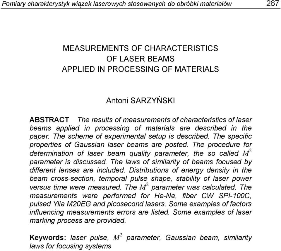 The specific properties of Gaussian laser beams are posted. The procedure for determination of laser beam quality parameter, the so called M parameter is discussed.