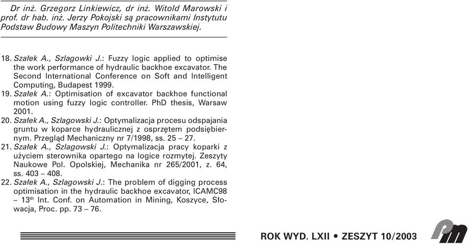 : Optimisation of excavator backhoe functional motion using fuzzy logic controller. PhD thesis, Warsaw 2001. 20. Sza ek A., Szlagowski J.