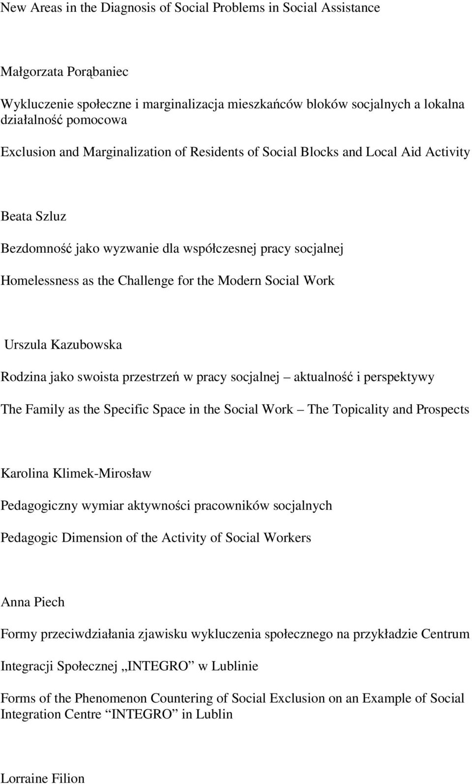 Urszula Kazubowska Rodzina jako swoista przestrzeń w pracy socjalnej aktualność i perspektywy The Family as the Specific Space in the Social Work The Topicality and Prospects Karolina Klimek-Mirosław