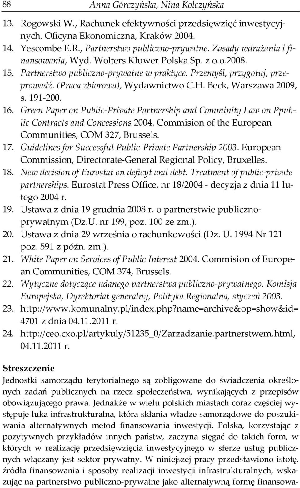 Beck, Warszawa 2009, s. 191-200. 16. Green Paper on Public-Private Partnership and Comminity Law on Ppublic Contracts and Concessions 2004. Commision of the European Communities, COM 327, Brussels.