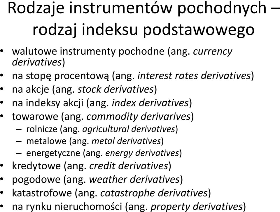 index derivatives) towarowe (ang. commodity derivarives) rolnicze (ang. agricultural derivatives) metalowe (ang.