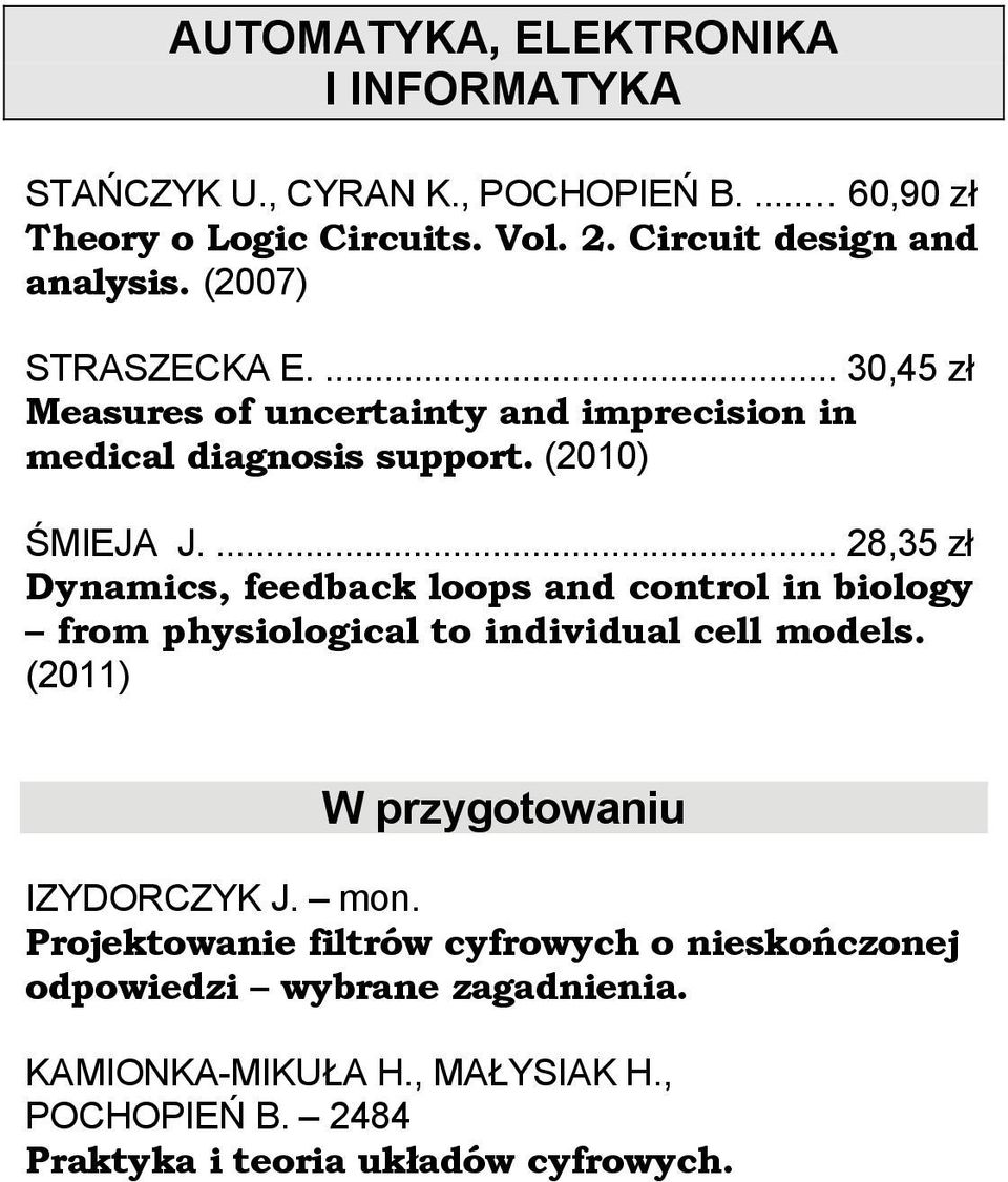... 28,35 zł Dynamics, feedback loops and control in biology from physiological to individual cell models. (2011) W przygotowaniu IZYDORCZYK J.