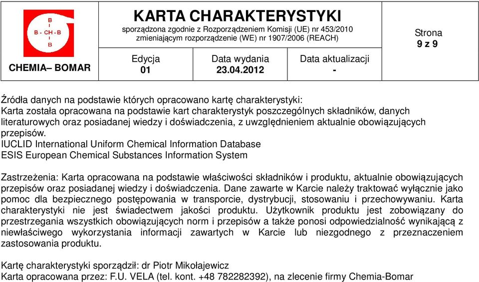 IUCLID International Uniform Chemical Information Database ESIS European Chemical Substances Information System Zastrzeżenia: Karta opracowana na podstawie właściwości składników i produktu,