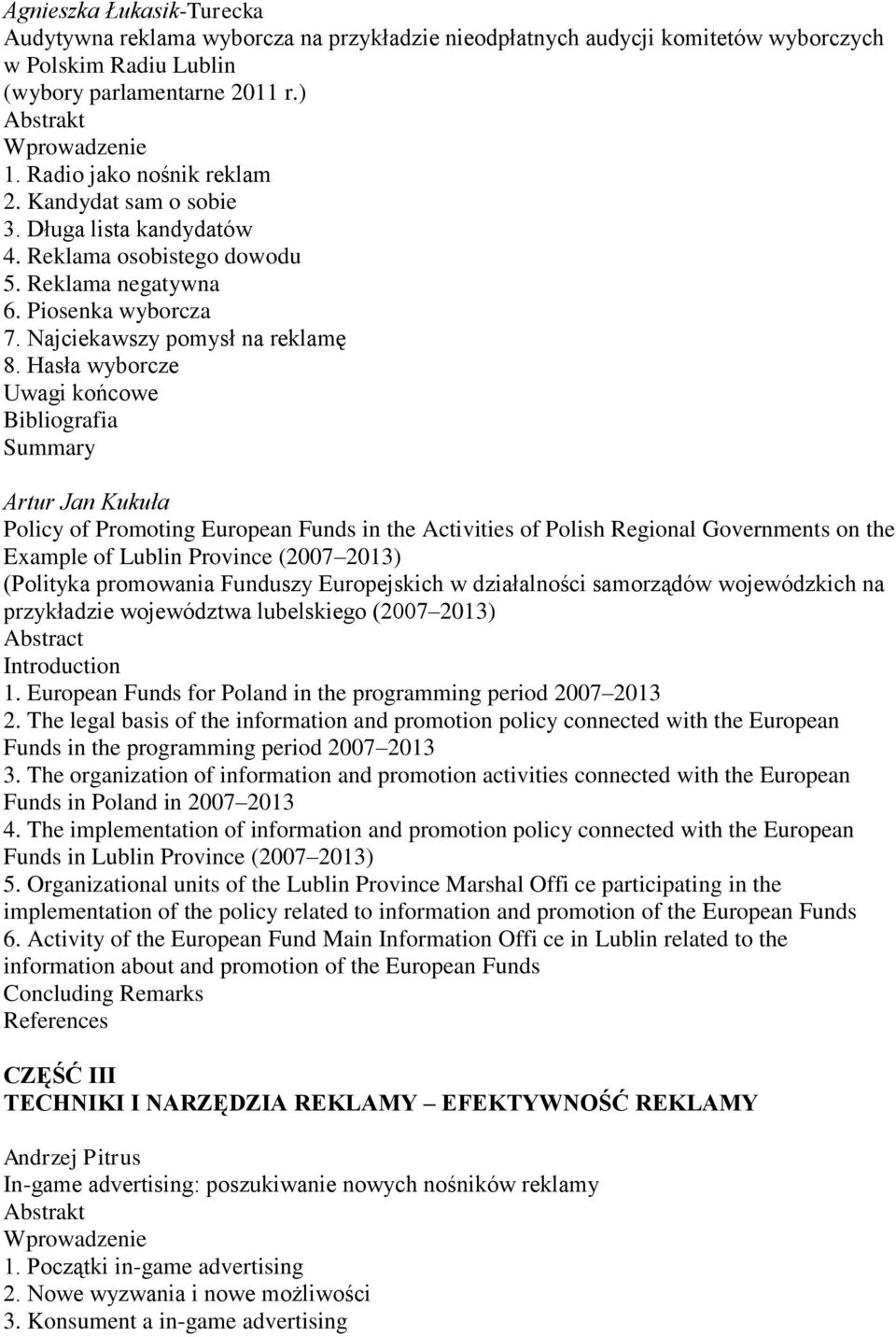 Hasła wyborcze Artur Jan Kukuła Policy of Promoting European Funds in the Activities of Polish Regional Governments on the Example of Lublin Province (2007 2013) (Polityka promowania Funduszy