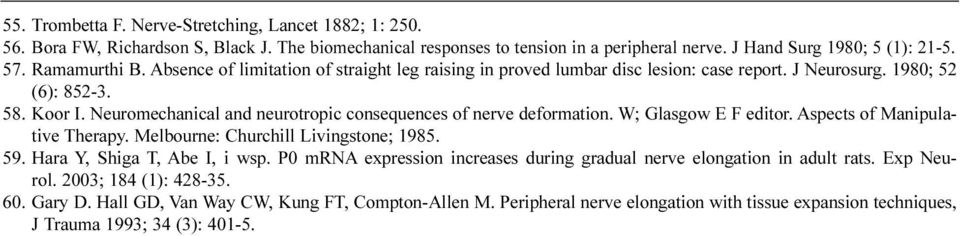 Neuromechanical and neurotropic consequences of nerve deformation. W; Glasgow E F editor. Aspects of Manipulative Therapy. Melbourne: Churchill Livingstone; 1985. 59. Hara Y, Shiga T, Abe I, i wsp.