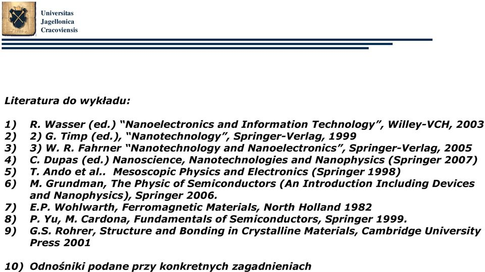 ) Nanoscience, Nanotechnologies and Nanophysics (Springer 2007) 5) T. Ando et al.. Mesoscopic Physics and Electronics (Springer 1998) 6) M.