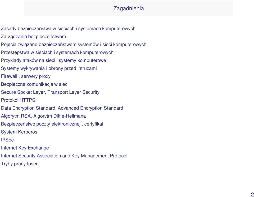 Bezpieczna komunikacja w sieci Secure Socket Layer, Transport Layer Security Protokół HTTPS Data Encryption Standard, Advanced Encryption Standard Algorytm RSA, Algorytm