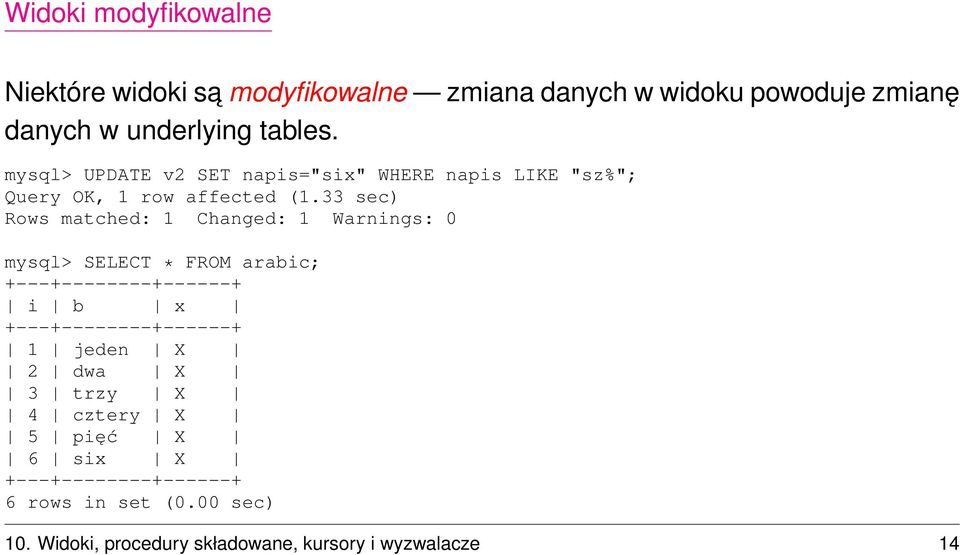 33 sec) Rows matched: 1 Changed: 1 Warnings: 0 mysql> SELECT * FROM arabic; +---+--------+------+ i b x